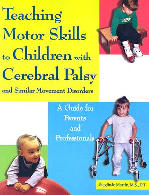 Teaching Motor Skills to Children with Cerebral Palsy and Similar Movement Disorders: A Guide for Parents and Professionals Cover Image