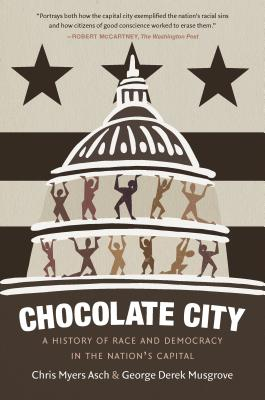 Chocolate City: A History of Race and Democracy in the Nation's Capital Cover Image