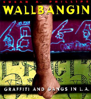 Wallbangin': Graffiti and Gangs in L.A. cover