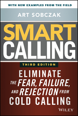 Smart Calling: Eliminate the Fear, Failure, and Rejection from Cold Calling Cover Image
