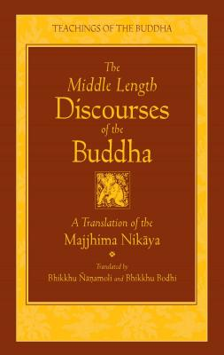 The Middle Length Discourses of the Buddha: A Translation of the Majjhima Nikaya (The Teachings of the Buddha) Cover Image