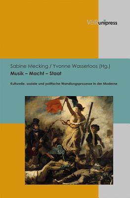 Musik - Macht - Staat: Kulturelle, Soziale Und Politische Wandlungsprozesse in Der Moderne Cover Image
