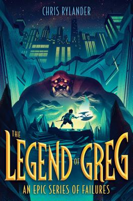 The Legend of Greg: An Epic Series of Failures by Chris Rylander