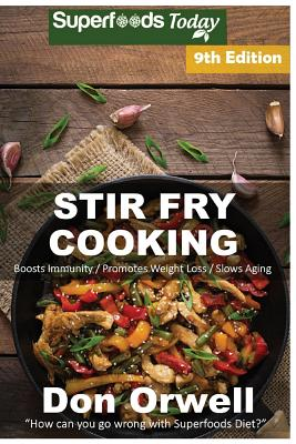 Stir Fry Cooking: Over 160 Quick & Easy Gluten Free Low Cholesterol Whole Foods Recipes Full of Antioxidants & Phytochemicals Cover Image