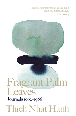 Fragrant Palm Leaves: Journals 1962-1966 (Thich Nhat Hanh Classics) Cover Image