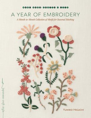 A Year of Embroidery: A Month-to-Month Collection of Motifs for Seasonal Stitching (Make Good: Japanese Craft Style) Cover Image