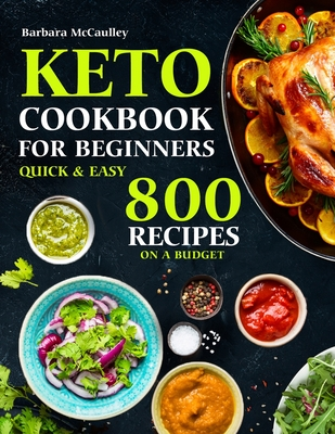 Keto Cookbook For Beginners: Quick & Easy 800 Recipes On A Budget Cover Image