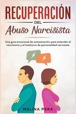Recuperación del abuso narcisista: Una guía emocional de autosanación para entender el narcisismo y el trastorno de personalidad narcisista [Narcissis Cover Image