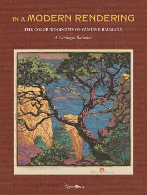In a Modern Rendering: The Color Woodcuts of Gustave Baumann: A Catalogue Raisonné Cover Image