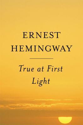 True At First Light: A Fictional Memoir Cover Image