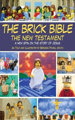 The Brick Bible: The New Testament: A New Spin on the Story of Jesus Cover Image