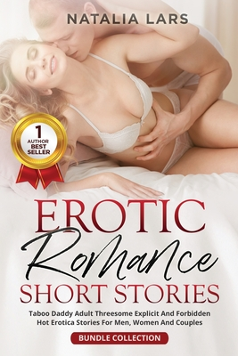 Erotic Romance Short Stories: Taboo Daddy Adult Threesome Explicit and Forbidden Hot Erotica Stories for Men, Women and Couples Cover Image
