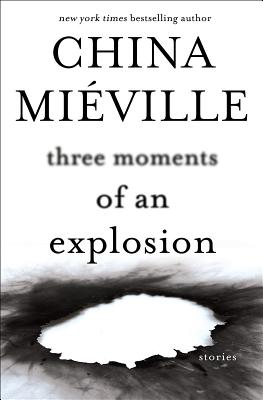 Three Moments of an ExplosionChina Mieville