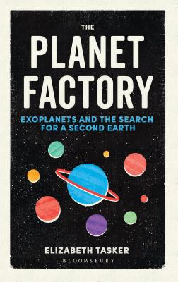 The Planet Factory: Exoplanets and the Search for a Second Earth Cover Image