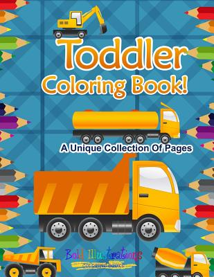 Toddler Coloring Book! a Unique Collection of Pages Cover Image