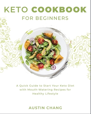 Keto Cookbook for Beginners: A Quick Guide to Start Your Keto Diet with Mouth-Watering Recipes for Healthy Lifestyle Cover Image