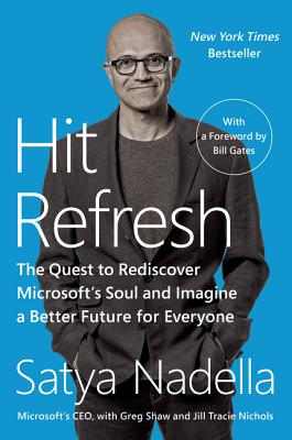 Hit Refresh: The Quest to Rediscover Microsoft's Soul and Imagine a Better Future for Everyone Cover Image