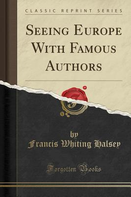 Seeing Europe with Famous Authors (Classic Reprint) Cover Image