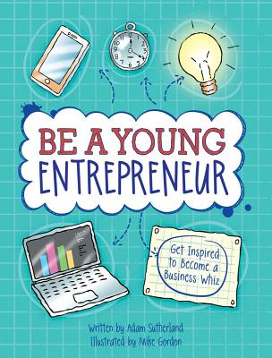 Be a Young Entrepreneur: Be Inspired to Be a Business Whiz Cover Image