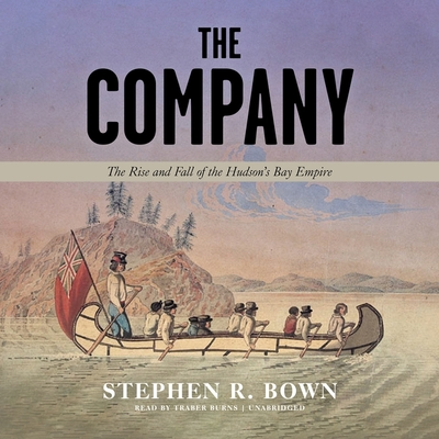 The Company: The Rise and Fall of the Hudson's Bay Empire cover