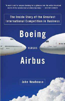 Boeing Versus Airbus: The Inside Story of the Greatest International Competition in Business Cover Image