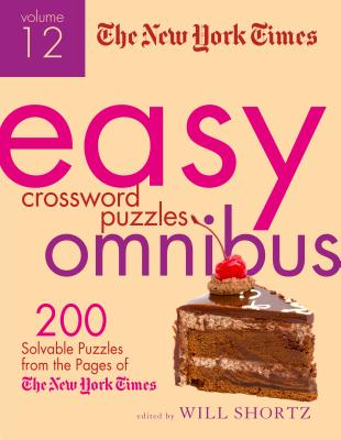 The New York Times Easy Crossword Puzzle Omnibus Volume 12: 200 Solvable Puzzles from the Pages of The New York Times Cover Image