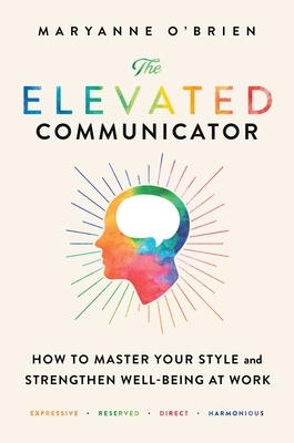 The Elevated Communicator: How to Master Your Style and Strengthen Well-Being at Work Cover Image