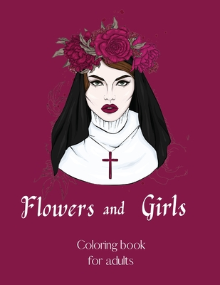 Flowers and Girls coloring book for adults -InspirationalColoring Book Adult-Girls and Flower Coloring Book-Floribunda Flower Coloring Book-Stress Rel cover