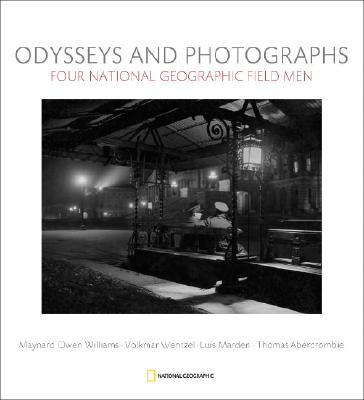 Odysseys and Photographs: Four National Geographic Field Men; Maynard Owen Williams, Luis Marden, Volkmar Wentzel, Thomas Abercrombie Cover Image