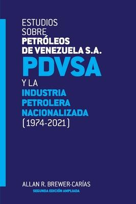 ESTUDIOS SOBRE PETRÓLEOS DE VENEZUELA S.A. PDVSA, Y LA INDUSTRIA PETROLERA NACIONALIZADA 1974-2021 (Segunda edición) Cover Image
