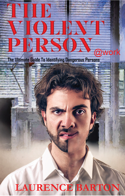 The Violent Person at Work: The Ultimate Guide to Identifying Dangerous Persons Cover Image