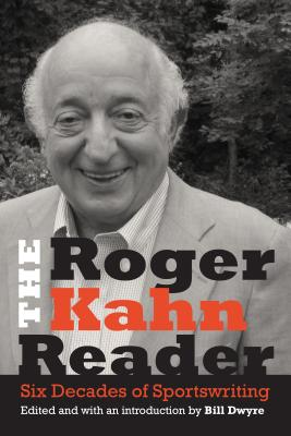 The Roger Kahn Reader: Six Decades of Sportswriting Cover Image
