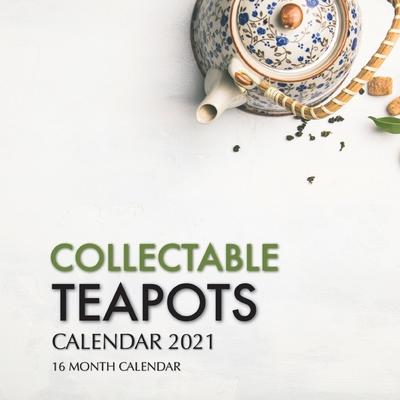 Collectable Teapots Calendar 2021: 16 Month Calendar Cover Image