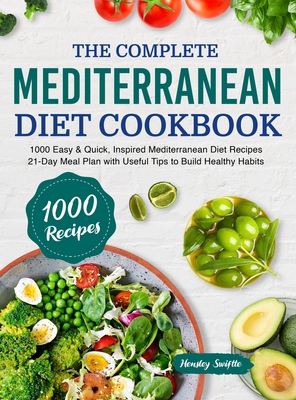 The Complete Mediterranean Diet Cookbook: 1000 Easy & Quick, Inspired Mediterranean Diet Recipes - 21-Day Meal Plan with Useful Tips to Build Healthy Cover Image
