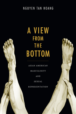 A View from the Bottom: Asian American Masculinity and Sexual Representation (Perverse Modernities: A Series Edited by Jack Halberstam and) Cover Image