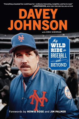 Davey Johnson: My Wild Ride in Baseball and Beyond Cover Image