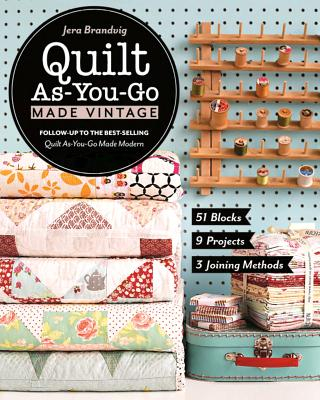 Quilt As-You-Go Made Vintage: 51 Blocks, 9 Projects, 3 Joining Methods Cover Image