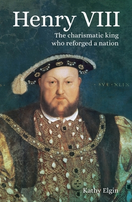 Henry VIII: The Charismatic King Who Reforged a Nation Cover Image