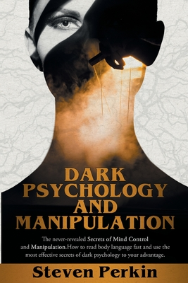 DARK PSYCHOLOGY AND MANIPULATION (2 BOOKS in 1): The Never-Revealed Secrets Of Mind Control And Manipulation. How To Read Body Language Fast And Use T Cover Image