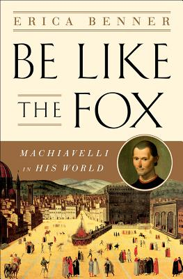 Be Like the Fox: Machiavelli in His World Cover Image