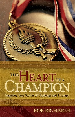 The Heart of a Champion: Inspiring True Stories of Challenge and Triumph Cover Image