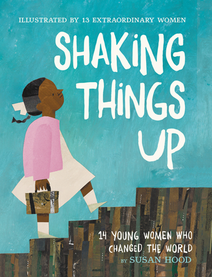 Shaking Things Up: 14 Young Women Who Changed the World Cover Image