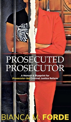 Prosecuted Prosecutor: A Memoir & Blueprint for Prosecutor-led Criminal Justice Reform Cover Image
