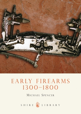 Early Firearms: 1300-1800 Cover Image
