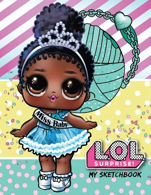 My Sketchbook: L.O.L. Surprise! Dolls (Miss Baby): 100 High Quality Sketch Pages Cover Image
