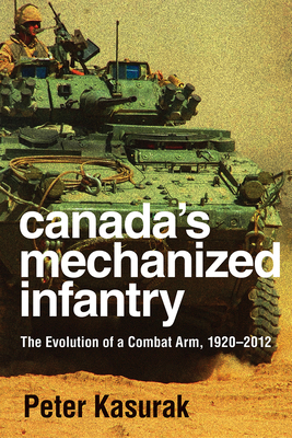 Canada's Mechanized Infantry: The Evolution of a Combat Arm, 1920–2012 (Studies in Canadian Military History) Cover Image