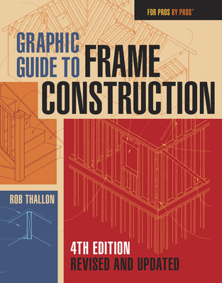 Graphic Guide to Frame Construction: Fourth Edition, Revised and Updated (For Pros By Pros) Cover Image