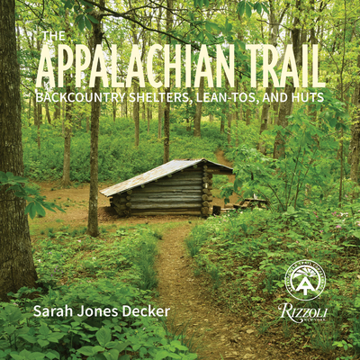 The Appalachian Trail: Backcountry Shelters, Lean-Tos, and Huts Cover Image