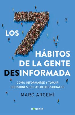 Los 7 hábitos de la gente desinformada / 7 Habits of Misinformed People Cover Image