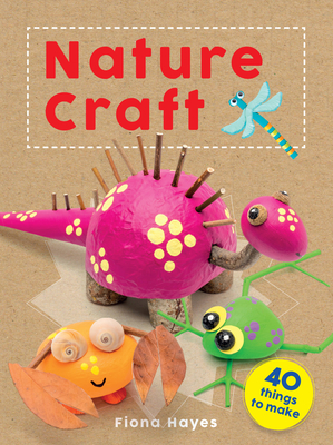 Crafty Makes: Nature Craft (Super Crafts) Cover Image